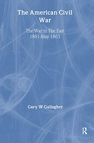 9781579583569: The American Civil War: The War in the East 1861 - May 1863 (Essential Histories)