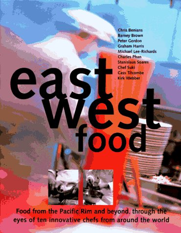 9781579590024: East West Food: Food from the Pacific Rim and Beyond