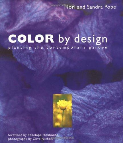 Color by Design: Planting the Contemporary Garden: Pope, Nori; Pope, Sandra; Nichols, Clive