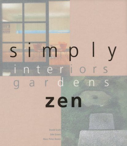 Simply Zen: Interiors Gardens: Evans, Sian; Keane, Marc P.; Keane, Marc Peter