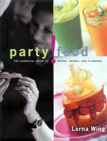 9781579590871: Party! Food: The Essential Guide to Menus, Drinks, and Planning