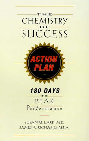 The Chemistry of Success Action Plan: 180 Days to Peak Performance: Lark, Susan M.; Richards, James...