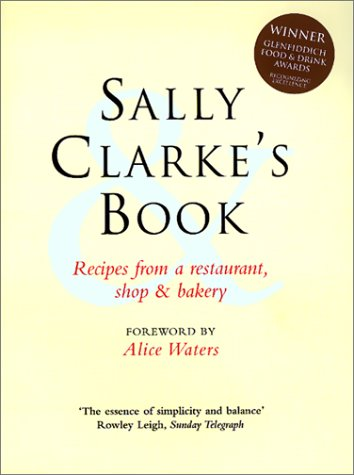 9781579595142: Sally Clarke's Book: Recipes from a Restaurant, Shop and Bakery