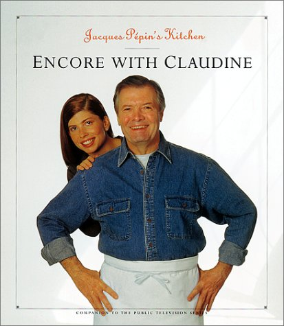 Jacques Pepin's Kitchen: Encore with Claudine (Pepin, Jacques) (1579595219) by Jacques Pepin; Tim 3=turner