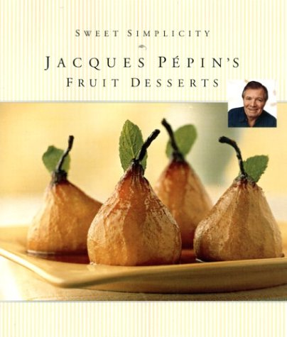 9781579595302: Sweet Simplicity: Jacques Pepin's Fruit Desserts