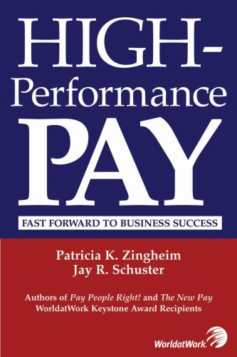 High-Performance Pay: Fast Forward to Business Success: Patricia K. Zingheim & Jay R. Schuster