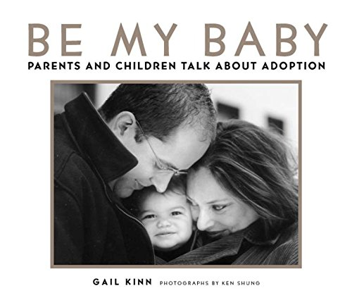 9781579651527: Be My Baby: Parents & Children Talk About Adoption