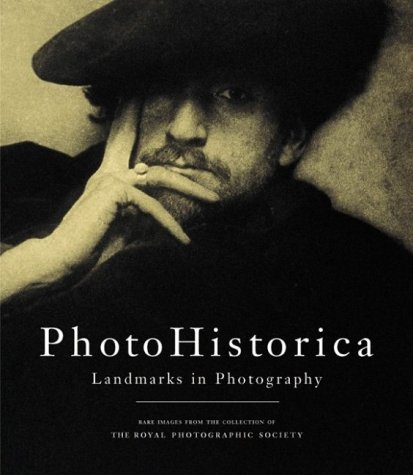 PhotoHistorica, Landmarks in Photography: Rare Images from the Collection of the Royal Photographic Society (1579651690) by Pam Roberts