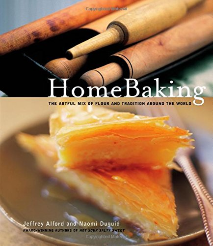 Home Baking: The Artful Mix of Flour and Traditions from Around the World (1579651747) by Jeffrey Alford; Naomi Duguid