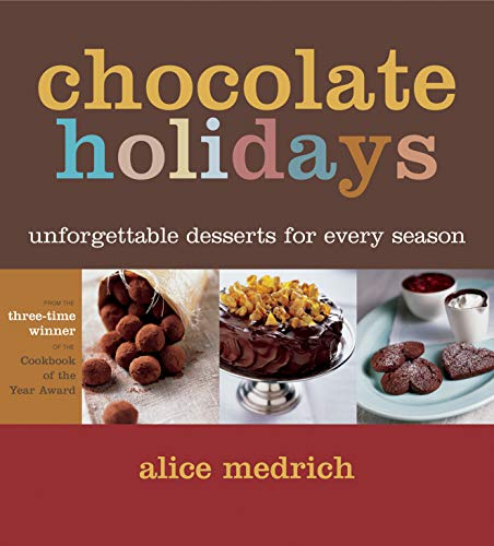 Chocolate Holidays: Unforgettable Desserts for Every Season: Medrich, Alice