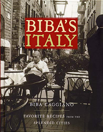 9781579653170: Biba's Italy: Favorite Recipes from the Splendid Cities