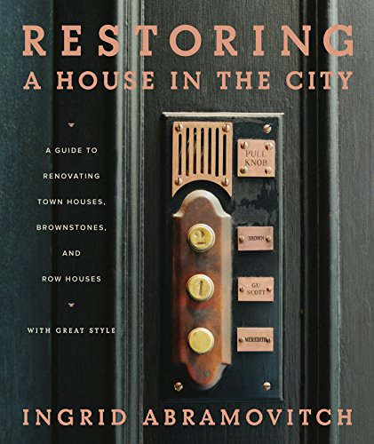Restoring a House in the City: A Guide to Renovating Town Houses, Brownstones, and Row Houses.