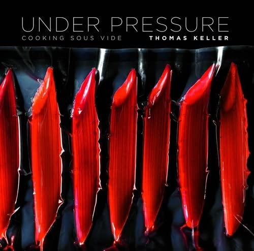 Under Pressure: Cooking Sous Vide (Hardcover): Thomas Keller