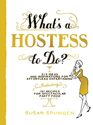 Whats a Hostess to Do 9781579653682 In What's a Hostess to Do?, entertaining expert Susan Spungen explains everything you need to know to host a party effortlessly and with
