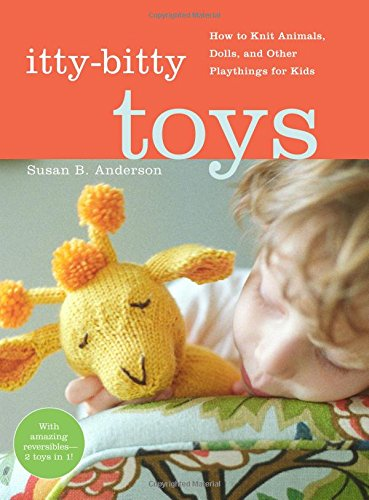 9781579653767: Itty Bitty Toys: Reversibles, Dolls, and Other Hand-Knit Playthings for Kids