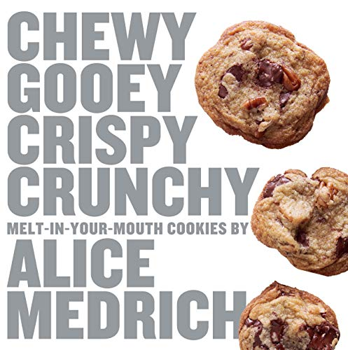 Chewy Gooey Crispy Crunchy Melt-in-Your-Mouth Cookies by Alice Medrich: Medrich, Alice