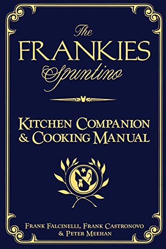 The Frankies Spuntino Kitchen Companion & Cooking: Frank^Castronovo, Frank^Meehan, Peter