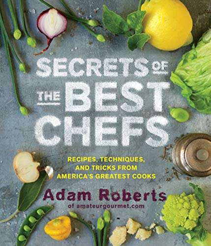 9781579654399: Secrets of the Best Chefs: Recipes, Techniques, and Tricks from America's Greatest Cooks