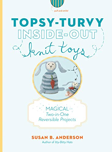 9781579654603: Topsy-Turvy Inside-Out Knit Toys: Magical Two-in-One Reversible Projects
