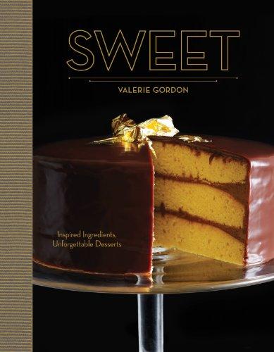 Sweet: Inspired Ingredients, Unforgettable Desserts: Valerie Gordon