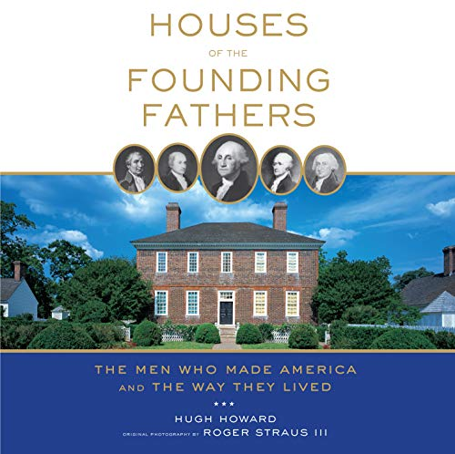 9781579655105: Houses of the Founding Fathers: The Men Who Made America and the Way They Lived