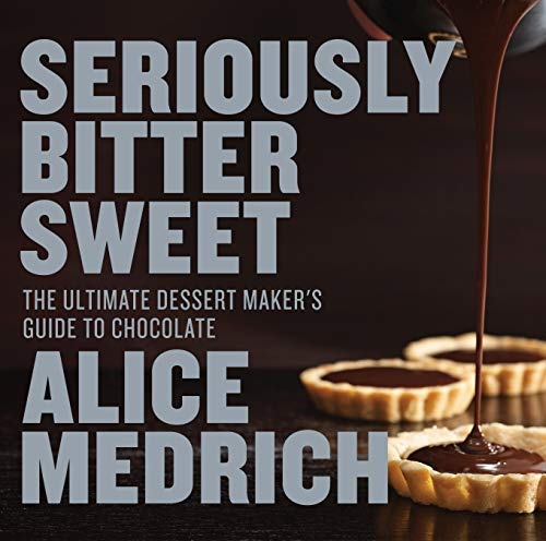 9781579655112: Seriously Bitter Sweet: The Ultimate Dessert Maker's Guide to Chocolate