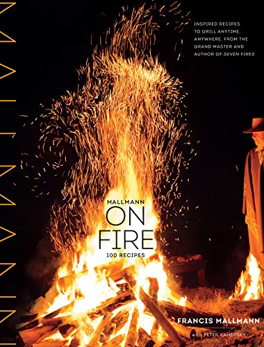 9781579655372: Mallmann on Fire: 100 Inspired Recipes to Grill Anytime, Anywhere