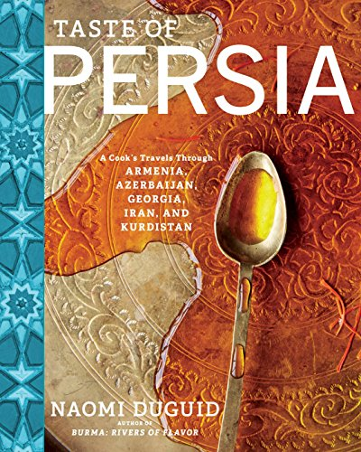 9781579655488: Taste of Persia: A Cook's Travels Through Armenia, Azerbaijan, Georgia, Iran, and Kurdistan