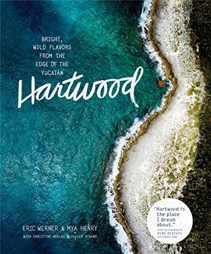 Hartwood: Bright, Wild Flavors from the Edge of the Yucatan (Hardcover): Eric Werner