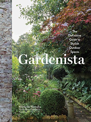 Gardenista: The Definitive Guide to Stylish Outdoor Spaces (Hardcover): Michelle Slatalla