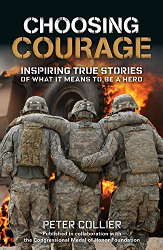9781579657055: Choosing Courage: Inspiring True Stories of What It Means to Be a Hero