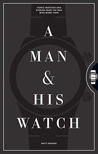 """A Man and His Watch: Iconic Watches and Stories from the Men Who Wore Them 9781579657147 """"I've paged through stacks of books on the history of watches. . . . But I hadn't come across a book that actually moved me until I pick"""