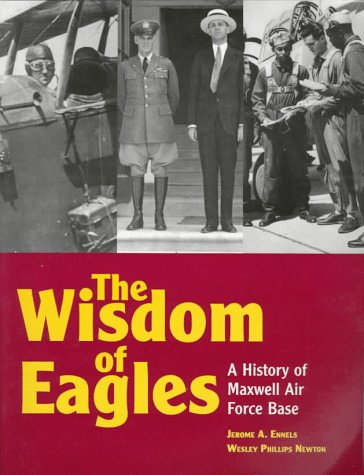 9781579660000: The Wisdom of Eagles: A History of Maxwell Air Force Base