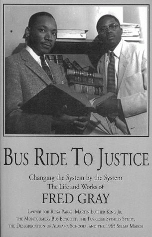 Bus Ride to Justice: Changing the System by the System The Life and Works of Fred D. Gray Preacher,...