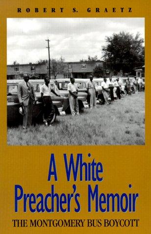 A White Preacher's Memoir: The Montgomery Bus Boycott: Graetz, Robert S.