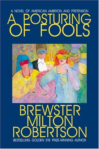 A Posturing of Fools * SIGNED * (FIRST EDITION): Robertson, Brewster Milton