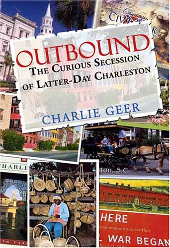 Outbound: The Curious Secession of Latter-Day Charleston: Geer, Charlie