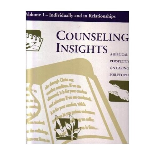 9781579720100: Counseling Insights: A Biblical Perspective on Caring for People, Vol. 1: Individually and in Relationships