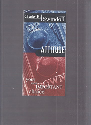 Attitude : Your Most Important Choice: Swindoll, Charles R.