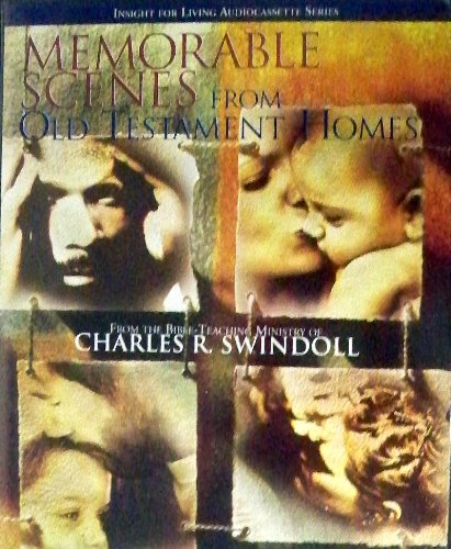 Memorable Scenes From Old Testament Homes (Insight For Living Audiocassette Series): Charles R. ...