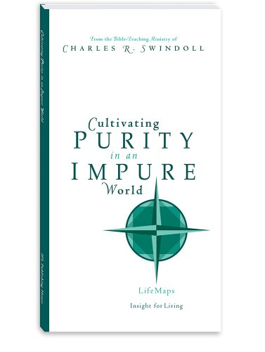 Cultivating Purity in an Impure World: Insight for Living Ministries, Charles R. Swindoll