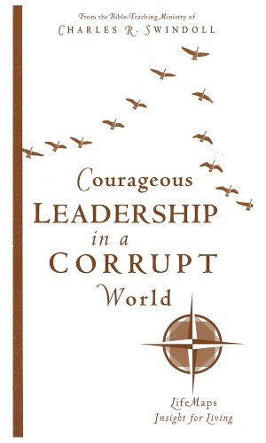 Courageous Leadership in a Corrupt World: Swindoll, Charles R.; Ministries, Insight for Living