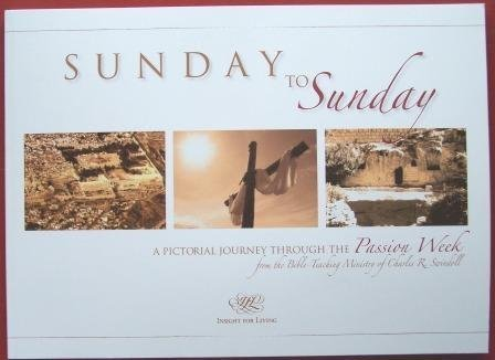 Sunday to Sunday a Pictorial Journey Through the Passion Week: Charles R. Swindoll