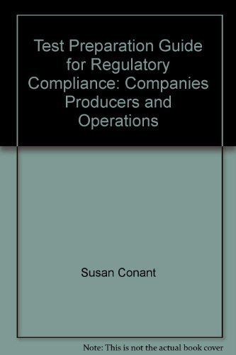 Test preparation guide for regulatory compliance: Companies, producers, and operations (LOMA series in compliance) (1579740138) by Conant, Susan