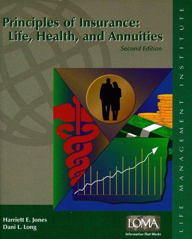 Principles of insurance: Life, health, and annuities (1579740294) by Jones, Harriett E; Long, Dani L.; Jones, Harriett E.