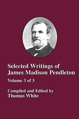 Selected Writings of James Madison Pendleton: Thomas White ed.