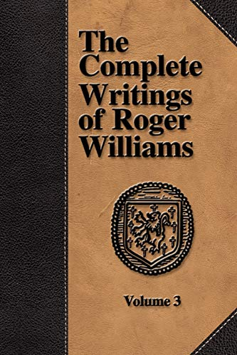 The Complete Writings of Roger Williams - Volume 3: Williams, Roger