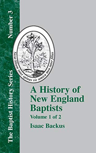 9781579783587: A History of New England Baptists : With Particular Reference to the Denomination of Christians Called Baptists (Volume 1)
