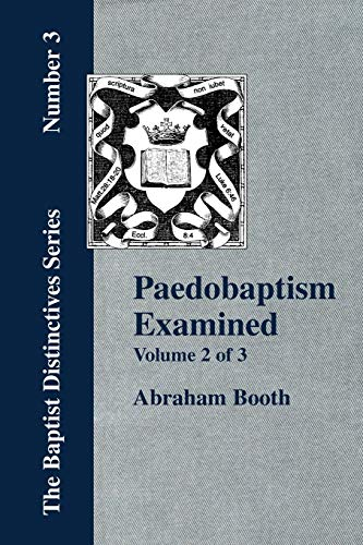 Paedobaptism Examined - Vol. 2: Abraham Booth
