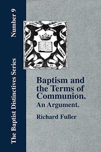 Baptism and Terms of Communion.: An Argument.: Fuller, Richard
